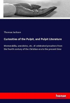 Curiosities of the Pulpit, and Pulpit Literature, Thomas Jackson