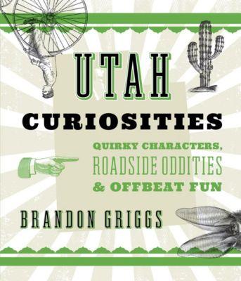 Curiosities Series: Utah Curiosities, Brandon Griggs