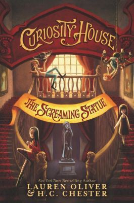 Curiosity House 02: The Screaming Statue, Lauren Oliver