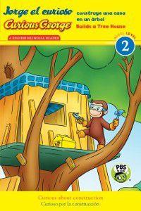 Curious George: Jorge el curioso construye una casa en un arbol/Curious George Builds a Tree House (CGTV Reader), H. A. Rey