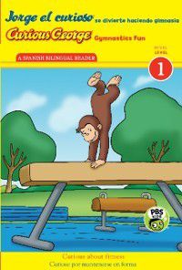 Curious George: Jorge el curioso se divierte haciendo gimnasia/Curious George Gymnastics Fun Bilingual (CGTV Reader), H. A. Rey