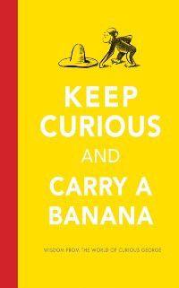 Curious George: Keep Curious and Carry a Banana, Justin Martin, H. A. Rey, Liza Charlesworth