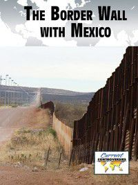 Current Controversies: The Border Wall with Mexico
