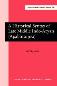 Current Issues in Linguistic Theory: Historical Syntax of Late Middle Indo-Aryan (Apabhraṃśa), Vit Bubenik