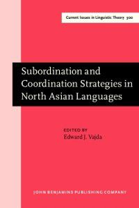 Current Issues in Linguistic Theory: Subordination and Coordination Strategies in North Asian Languages