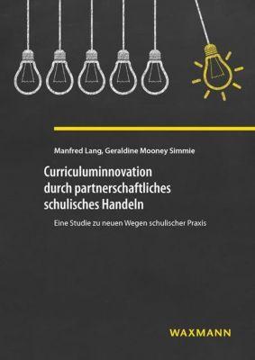 Curriculuminnovation durch partnerschaftliches schulisches Handeln, Manfred Lang, Geraldine Mooney Simmie