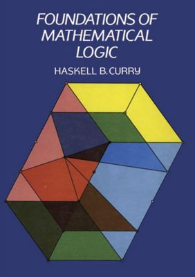 Curry, H: Foundations of Mathematical Logic, Haskell B. Curry