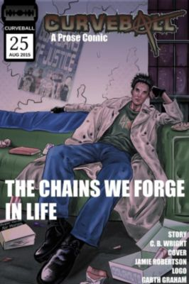 Curveball: Curveball Issue 25: The Chains We Forge In Life, C. B. Wright