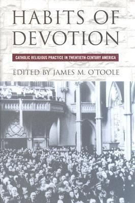 Cushwa Center Studies of Catholicism in Twentieth-Century America: Habits of Devotion