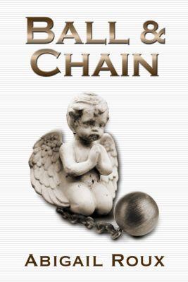 Cut & Run: Ball & Chain, Abigail Roux