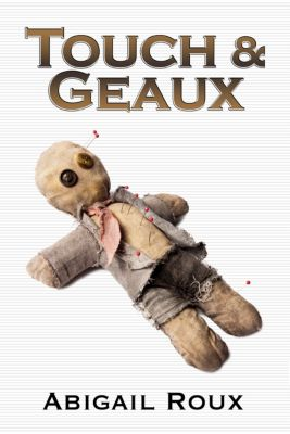 Cut & Run: Touch & Geaux, Abigail Roux