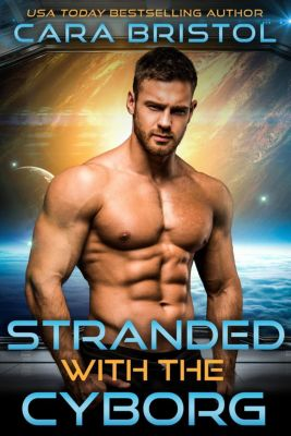 Cy-Ops Sci-fi Romance: Stranded with the Cyborg (Cy-Ops Sci-fi Romance, #1), Cara Bristol