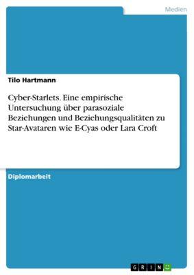 Cyber-Starlets. Eine empirische Untersuchung über parasoziale Beziehungen und Beziehungsqualitäten zu Star-Avataren wie E-Cyas oder Lara Croft, Tilo Hartmann