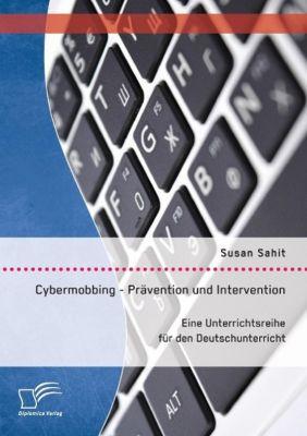 Cybermobbing - Prävention und Intervention. Eine Unterrichtsreihe für den Deutschunterricht, Susan Sahit