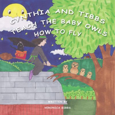 Cynthia and Tibbs Teach the Baby Owls How to Fly, Veronica Gibbs