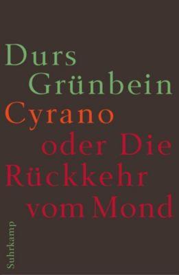 Cyrano oder Die Rückkehr vom Mond - Durs Grünbein |