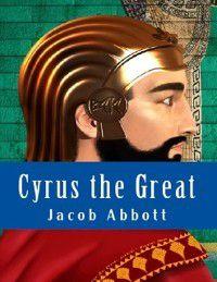 Cyrus the Great, Jacob Abbott