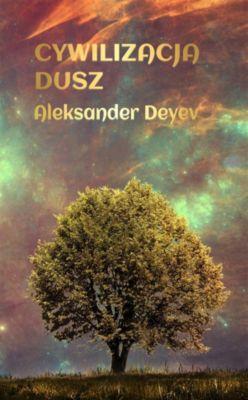 Cywilizacja Dusz, Aleksander Deyev
