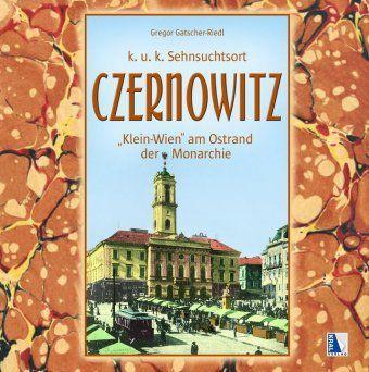 Czernowitz - Klein-Wien am Ostrand der Monarchie, Gregor Gatscher-Riedl