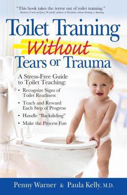 Da Capo Lifelong Books: Toilet Training without Tears and Trauma, Penny Warner, Paula Kelly