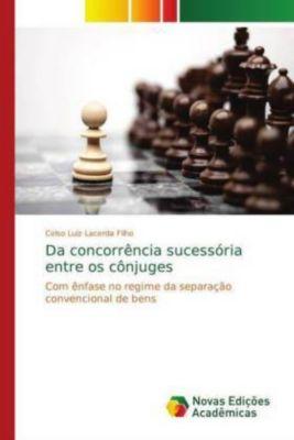 Da concorrência sucessória entre os cônjuges, Celso Luiz Lacerda Filho