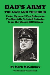 Dad's Army - The Man and The Hour, Mark McCaighey