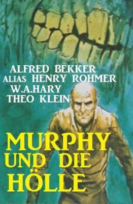 Dämonenjäger Murphy: Murphy und die Hölle, Alfred Bekker, Theo Klein, Henry Rohmer, W. A. Hary