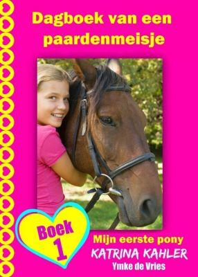 Dagboek van een paardenmeisje - Mijn eerste pony - Boek 1, Katrina Kahler