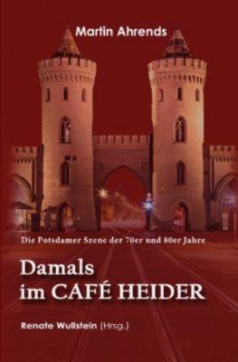 Damals im Café Heider - Martin Ahrends  