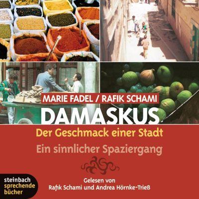 Damaskus - Der Geschmack einer Stadt. Ein sinnlicher Spaziergang (Ungekürzt), Rafik Schami, Marie Fadel