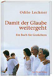 Damit der Glaube weitergeht, Odilo Lechner