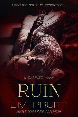 Damned: Ruin (Damned, #3), L.M. Pruitt