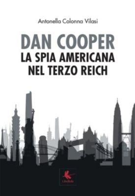 Dan Cooper. La spia americana nel Terzo Reich, Antonella Colonna Vilasi