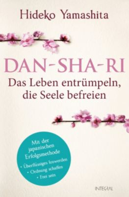 Dan-Sha-Ri: Das Leben entrümpeln, die Seele befreien, Hideko Yamashita
