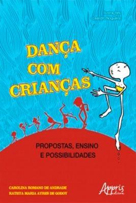Dança com Crianças: Propostas, Ensino e Possibilidades, Carolina Romano de Andrade, Kathya Maria Ayres de Godoy