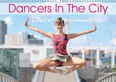 DANCERS IN THE CITY L'Oeil et le Mouvement (Wall Calendar 2019 DIN A3 Landscape), Nathalie Vu-Dinh