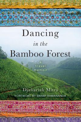 Dancing in the Bamboo Forest: A Travel Memoir, Djahariah Mitra