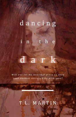 Dancing in the Dark, T.L. Martin