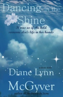 Dancing in the Shine, Diane Lynn McGyver