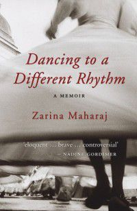 Dancing to a Different Rhythm, Zarina Maharaj