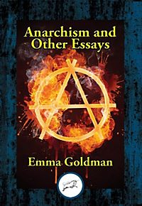 anarchism and other essay Source: emma goldman's anarchism and other essays the popular notion about marriage and love is that they are synonymous.
