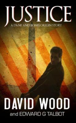 Dane Maddock Origins: Justice- A Dane and Bones Origin Story (Dane Maddock Origins, #8), David Wood, Edward G. Talbot