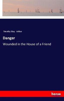 Danger, Timothy Shay Arthur