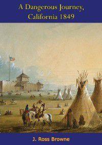 Dangerous Journey, California 1849, J. Ross Browne
