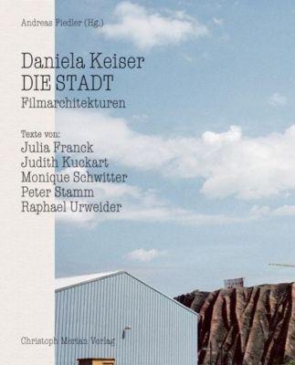 Daniela Keiser - Die Stadt, Julia Franck, Judith Kuckart, Monique Schwitter, Peter Stamm, Raphael Urweider