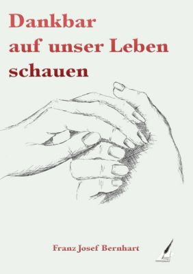 Dankbar auf unser Leben schauen, Bernhart Franz Josef
