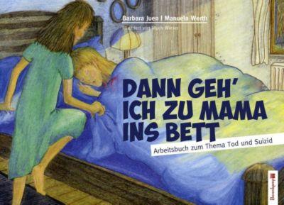Dann geh' ich zu Mama ins Bett, Barbara Juen, Manuela Werth