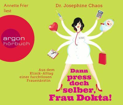 Dann press doch selber, Frau Dokta!, 3 Audio-CDs, Josephine Chaos