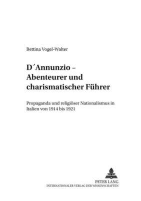 D'Annunzio - Abenteurer und charismatischer Führer, Bettina Vogel-Walter