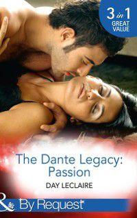 Dante Legacy: Passion: Dante's Contract Marriage (The Dante Legacy, Book 4) / Dante's Ultimate Gamble (The Dante Legacy, Book 5) / Dante's Temporary Fiancee (The Dante Legacy, Book 6) (Mills & Boon By Request), Day Leclaire